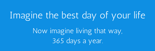 Imagine the best day of your life